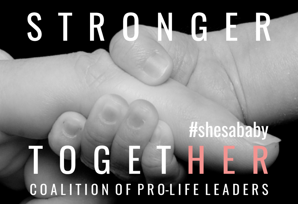 Stronger Together | Coalition of Pro-Life Leaders | #shesababy